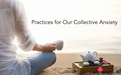Practices for Our Collective Anxiety