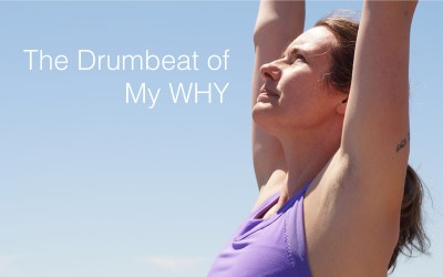 The Drumbeat of My WHY