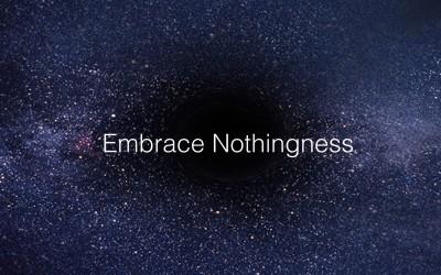 Embrace Nothingness